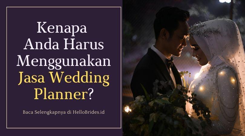 Kenapa Anda Harus Menggunakan Jasa Wedding Planner.jpg